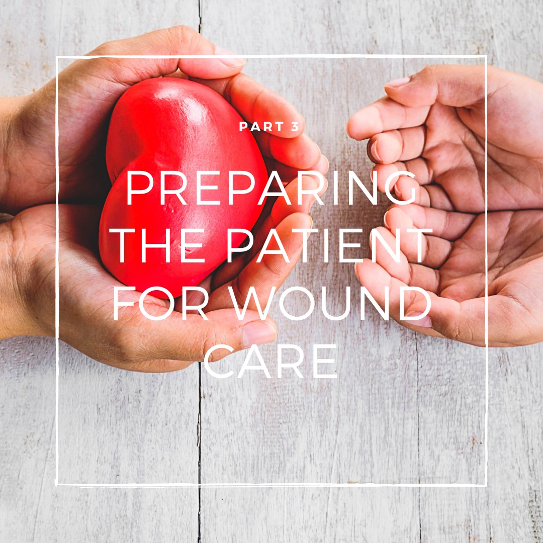 Part 3: Preparing the Patient for Wound Care