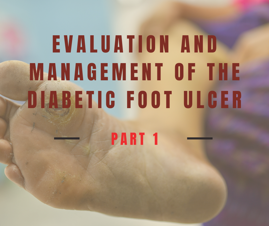 Evaluation and Management of the Diabetic Foot Ulcer Part 1
