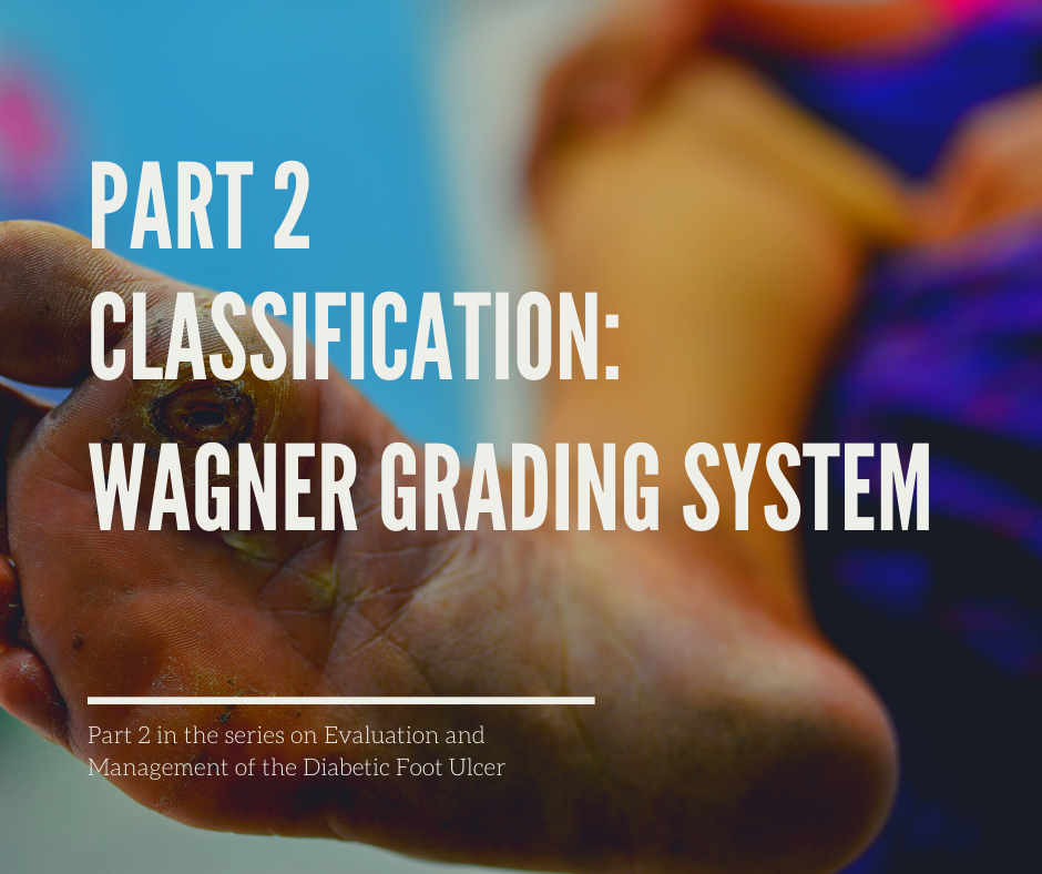 Evaluation and management of the diabetic foot ulcer: Wagner grading system